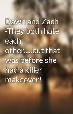 Dawn and Zach -They both hate each other.....but that was before she had a killer makeover!