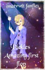 Pickles Amazing first flop <+))))><<     (MATVWLT Fanfiction) (MATVWLT winner) by Nerdy-BabyOcto