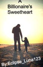A Billionaire's Sweetheart by Eclipse_Luna123