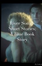 River Song's Short Stories; A Blue Book Story by Ponds-Little-River