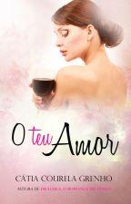 O teu Amor  by CatiaGrenho