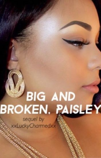 Big and Broken, Paisley || Sequel