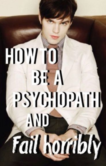 How to be a psychopath... And fail horribly. (Malexmale)