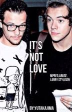 It's Not Love ( Larry Stylinson Mpreg, abuse) XXX by YutaKajima