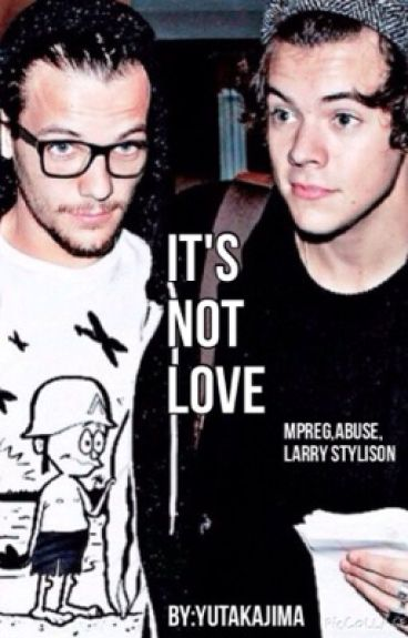 It's Not Love ( Larry Stylinson Mpreg, abuse) XXX