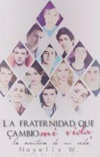 La Fraternidad Que Cambió Mi Vida.© [Sin Editar] by NayelisW