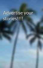 Advertise your stories!!!! by taamarriix3
