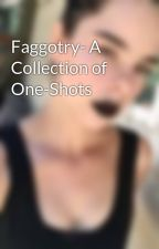 Faggotry- A Collection of One-Shots by obscureskies