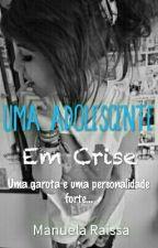 Uma Adolescente Em Crise (REVISÃO) by ManuelaRaissa