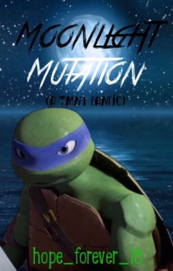 Moonlight Mutation (A TMNT Fanfic)