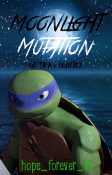 Moonlight Mutation (A TMNT Fanfic)