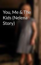 You, Me & The Kids (Nelena Story) by HarlowMeyer
