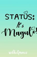STATUS: IT'S MAGULO! by redhotprince