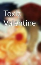 Toxic Valentine by forever_love140