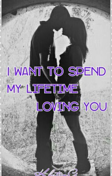 I Want To Spend My Lifetime Loving You (Completed)