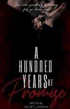 A hundred years of promise (Completed) by Veldet_Ayesha