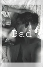 Bad by Mirandathelostgirl