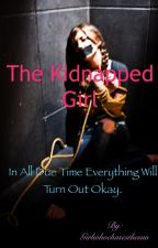 The Kidnapped Girl *on hold* by Girlwhochasesthesun