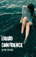 Liquid Confidence (Josh Franceschi fanfiction) by pop-pxnk