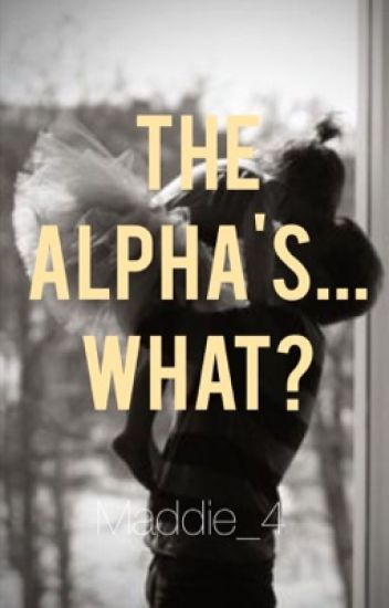The Alpha's... What?