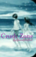 Crush Zone by QueenBidaBest