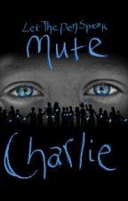 Mute Charlie by LetThePenSpeak