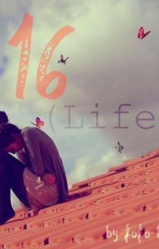 16 (Life) by LittleMissObsessive