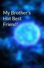 My Brother's Hot Best Friend! by HyperChick