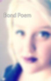 Bond Poem by Sillylilwitch111