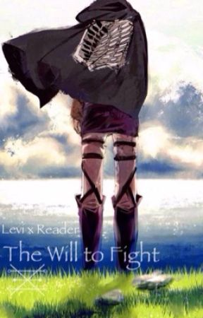The Will to Fight | Levi x Reader by conjuring_elements