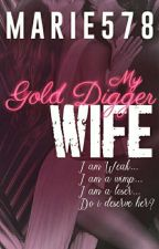 My Gold Digger Wife by marie578