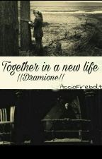 Together In A New Life ||Dramione|| by AccioFirebolt_