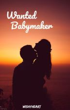 Wanted baby maker #WATTYS2016 by wishyheart