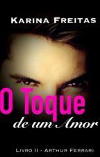 O Toque de um Amor by KarinaFreitasRJ