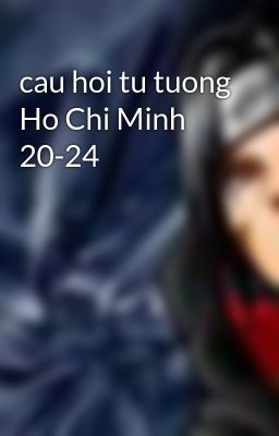 cau hoi tu tuong Ho Chi Minh 20-24