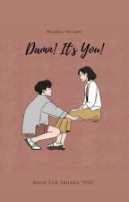 "DAMN! It's You?!! [TRILOGI ""YOU"" BOOK 2] by Sa_saki"