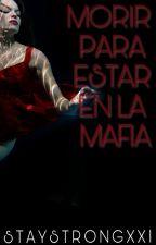 Morir para estar en la mafia by StayStrongxxi