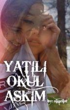 YATILI OKUL AŞKIM by silanist