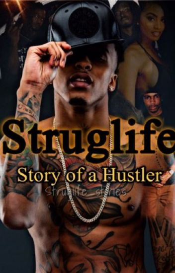 Strug Life Story Of A Hustler (under serious editing and rewriting)