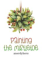 Painting The Mistletoe by anerdyhero