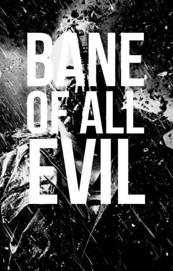 Bane of All Evil (Batman Fanfiction)