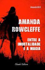 Amanda Rowcleffe #1 - Entre a Imortalidade e a Magia by AmandaMN