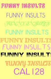 Funny Insults! by CAL128