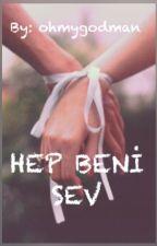 HEP BENİ SEV (askıya alındı) by ohmygodman