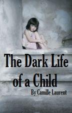 The Dark Life of a Child by DarkCaChan