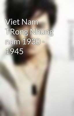 Viet Nam TRong Nhung nam 1930 - 1945