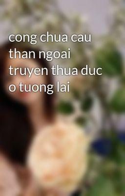 cong chua cau than ngoai truyen thua duc o tuong lai