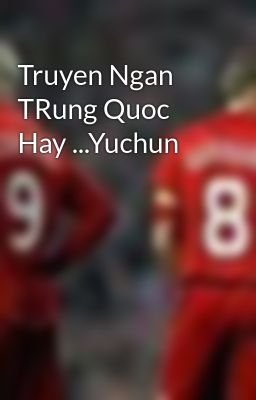 Truyen Ngan TRung Quoc Hay ...Yuchun