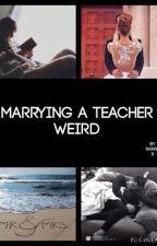 Marrying A Teacher - Weird (DISCONTINUED) by kiddieharriers