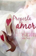 Proposta de amor - Entrelaçados by CintiaTerzi